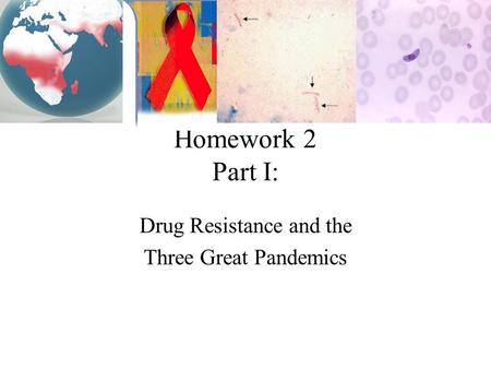 Homework 2 Part I: Drug Resistance and the Three Great Pandemics.