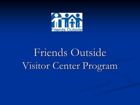 Friends Outside Visitor Center Program. The California Department of Corrections and Rehabilitation is legally mandated to contract with a non-profit.