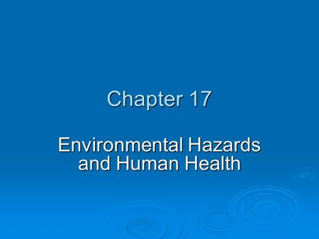 Chapter 17 Environmental Hazards and Human Health.