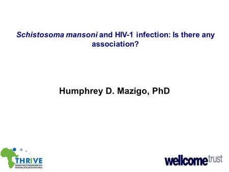 Schistosoma mansoni and HIV-1 infection: Is there any association? Humphrey D. Mazigo, PhD.