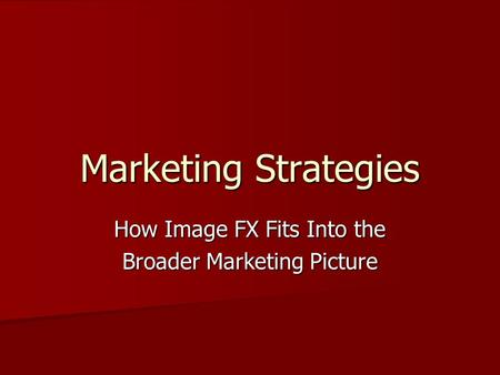 Marketing Strategies How Image FX Fits Into the Broader Marketing Picture.