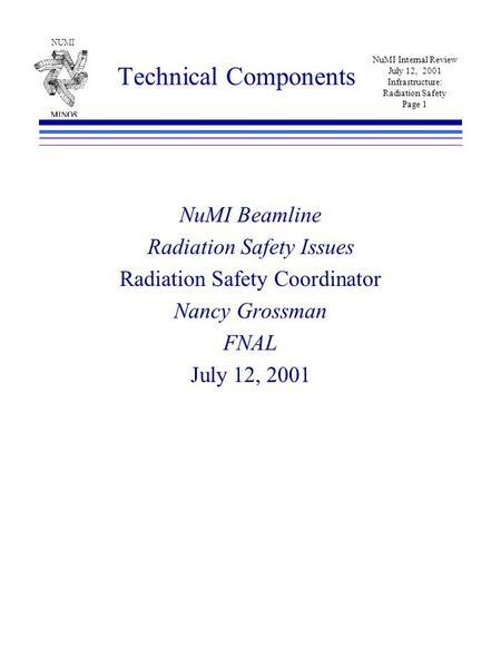 NUMI NuMI Internal Review July 12, 2001 Infrastructure: Radiation Safety Page 1 Technical Components NuMI Beamline Radiation Safety Issues Radiation Safety.