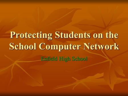 Protecting Students on the School Computer Network Enfield High School.