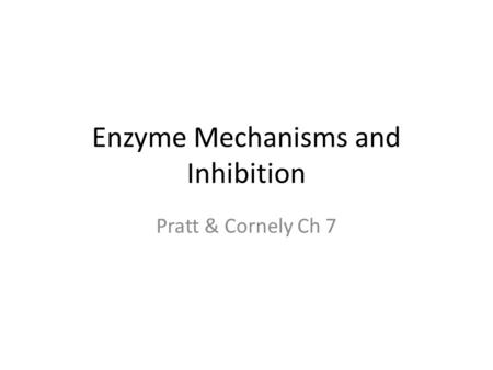 Enzyme Mechanisms and Inhibition Pratt & Cornely Ch 7.