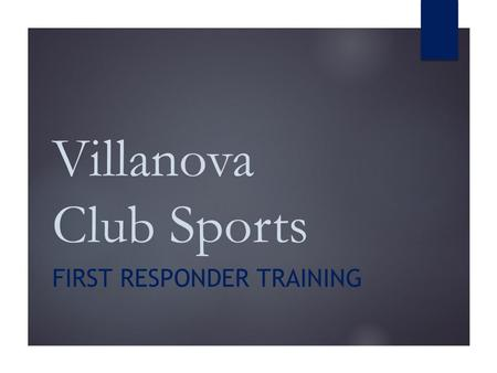 Villanova Club Sports FIRST RESPONDER TRAINING. What are the duties of a First Responder?  Maintain current American Red Cross CPR/AED and First Aid.