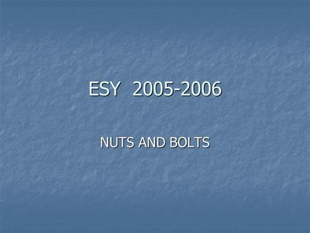 ESY 2005-2006 NUTS AND BOLTS. 2 Extended School Year 2006 5 weeks - June 12 - July 13 5 weeks - June 12 - July 13 Closed July 4 (July 3?) Closed July.