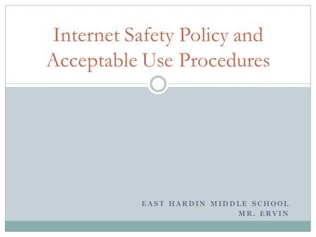 EAST HARDIN MIDDLE SCHOOL MR. ERVIN Internet Safety Policy and Acceptable Use Procedures.