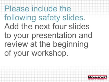 Please include the following safety slides. Add the next four slides to your presentation and review at the beginning of your workshop. NOTE: This page.