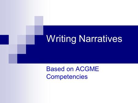 Writing Narratives Based on ACGME Competencies. Narratives What Are They?  Written Evaluation of Student Performance Formative  Mid-Course Evaluation.
