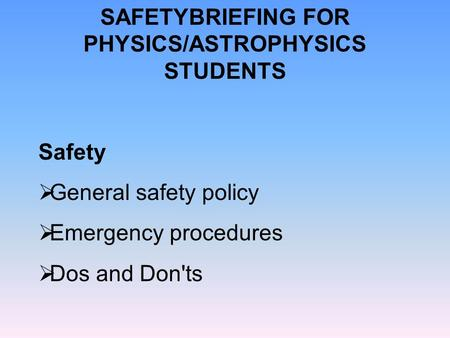 SAFETYBRIEFING FOR PHYSICS/ASTROPHYSICS STUDENTS
