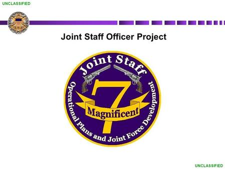 UNCLASSIFIED Joint Staff Officer Project. UNCLASSIFIED Agenda JQS Brief JSO Update JSO Way-Ahead.