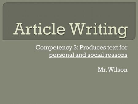 Competency 3: Produces text for personal and social reasons Mr. Wilson.