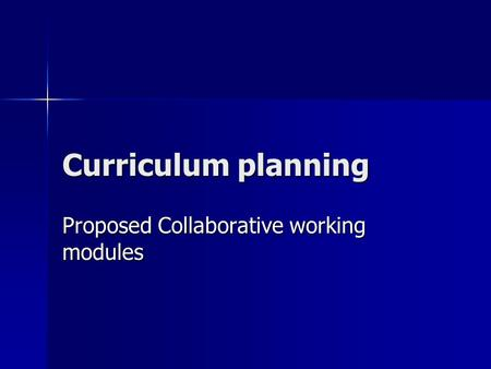 Curriculum planning Proposed Collaborative working modules.