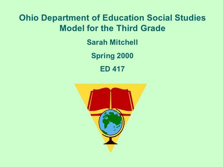 Ohio Department of Education Social Studies Model for the Third Grade Sarah Mitchell Spring 2000 ED 417.