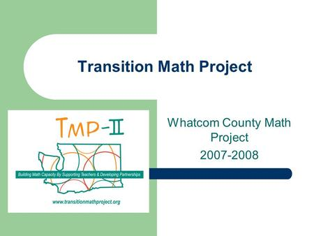 Transition Math Project Whatcom County Math Project 2007-2008.