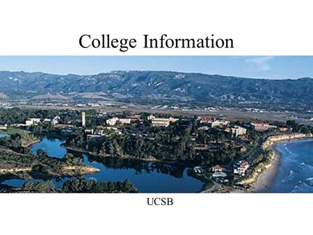 College Information UCSB What do Colleges Look at for Admissions? CSU a-g classes GPA SAT Reasoning (ACT) UC a-g classes GPA SAT Reasoning (ACT w/ writing)