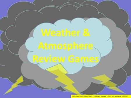 Weather & <strong>Atmosphere</strong> Animations Weather & <strong>Atmosphere</strong> Review Games For Classroom use by Mary E. Massey, Pamela Lesley and Jeanette Johnson.