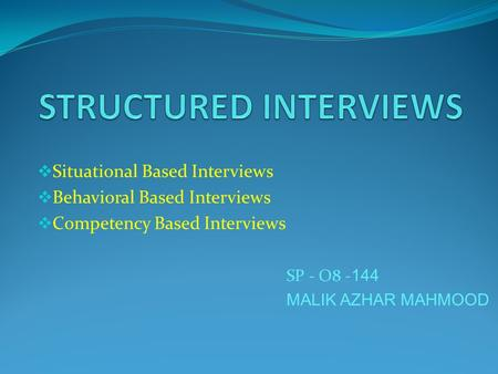  Situational Based Interviews  Behavioral Based Interviews  Competency Based Interviews SP - O8 - 144 MALIK AZHAR MAHMOOD.