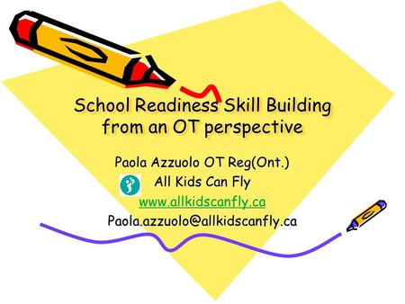 School Readiness Skill Building from an OT perspective Paola Azzuolo OT Reg(Ont.) All Kids Can Fly