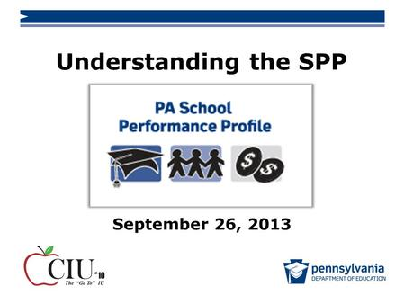 Understanding the SPP September 26, 2013. 2 www.education.state.pa.us > Purpose The PA School Performance Profile is designed to:  Provide a building.