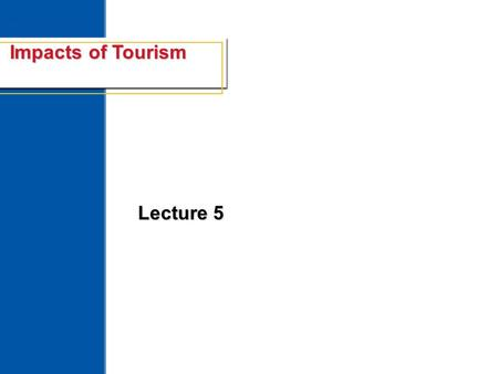 Economics and the Impact of Tourism 1 Impacts of Tourism Lecture 5.