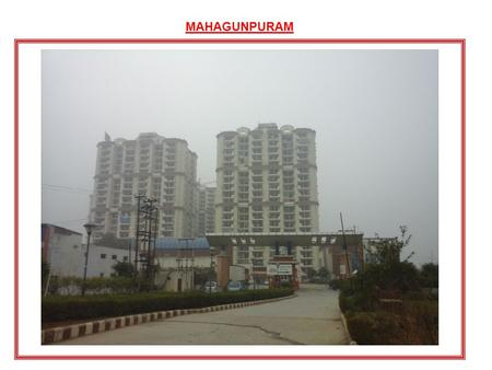 MAHAGUNPURAM. Planning Report For MAHAGUNPURAM Site Address: : MAHAGUNPURAM TOWER, NH24, GHAZIABAD Contact : Mr. GAURAV DWIVEDI -(09711166769.