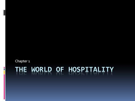 Chapter 1. Hospitality  Meeting the needs of guests with kindness and goodwill.