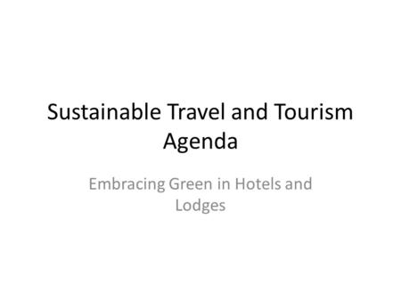 Sustainable Travel and Tourism Agenda Embracing Green in Hotels and Lodges.