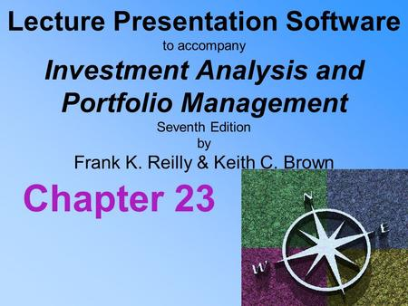 Lecture Presentation Software to accompany Investment Analysis and Portfolio Management Seventh Edition by Frank K. Reilly & Keith C. Brown Chapter 23.