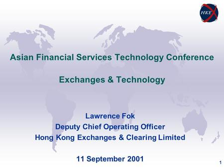1 Asian Financial Services Technology Conference Exchanges & Technology Lawrence Fok Deputy Chief Operating Officer Hong Kong Exchanges & Clearing Limited.