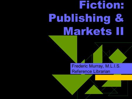 Fiction: Publishing & Markets II Frederic Murray, M.L.I.S. Reference Librarian.
