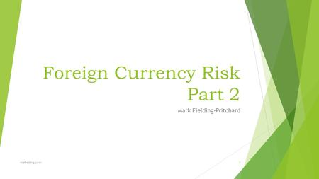 Foreign Currency Risk Part 2 Mark Fielding-Pritchard mefielding.com1.
