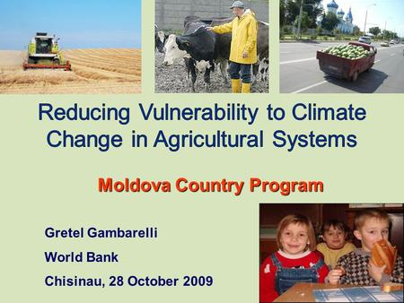 Moldova Country Program Gretel Gambarelli World Bank Chisinau, 28 October 2009.