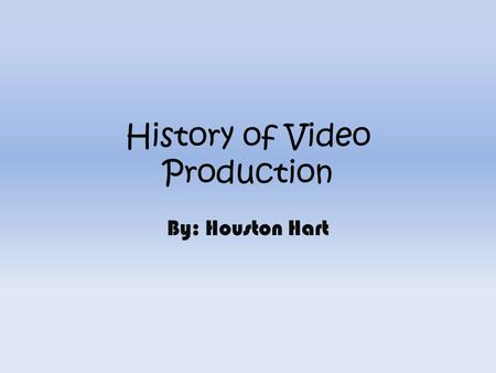 History of Video Production By: Houston Hart. Camera Evolution Pinhole Camera Daguerreotype Camera Wolcott Camera Panoramic Camera Stereoscope Viewer.
