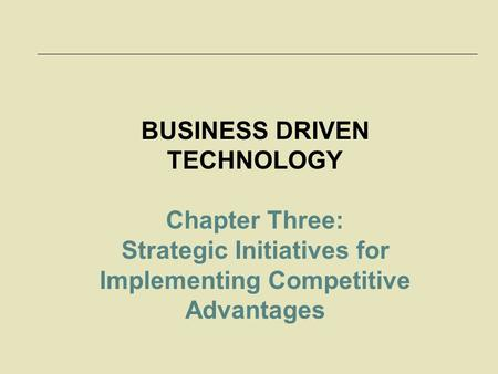 McGraw-Hill/Irwin © 2006 The McGraw-Hill Companies, Inc. All rights reserved. 3-1 BUSINESS DRIVEN TECHNOLOGY Chapter Three: Strategic Initiatives for Implementing.