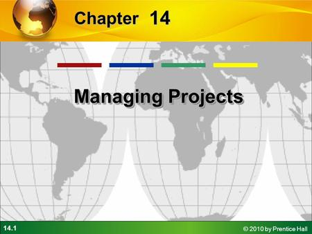 14.1 © 2010 by Prentice Hall 14 Chapter Managing Projects.