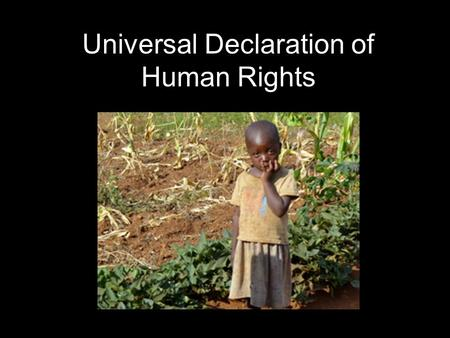 "Universal Declaration of Human Rights. Before the Declaration Countries signing the UN Charter vowed to stand behind the goal of ""promoting and encouraging."