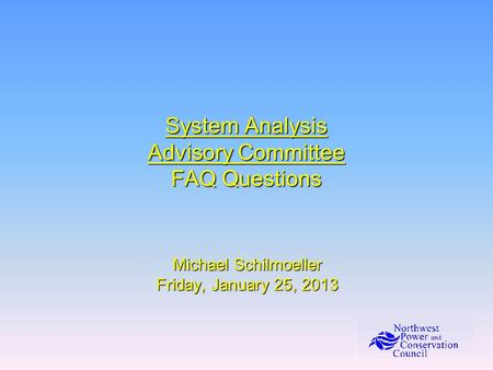 System Analysis Advisory Committee FAQ Questions Michael Schilmoeller Friday, January 25, 2013.