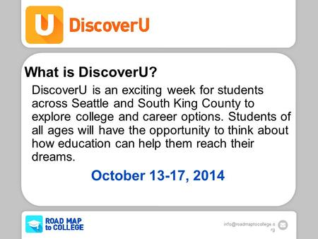 rg What is DiscoverU? DiscoverU is an exciting week for students across Seattle and South King County to explore college and career.