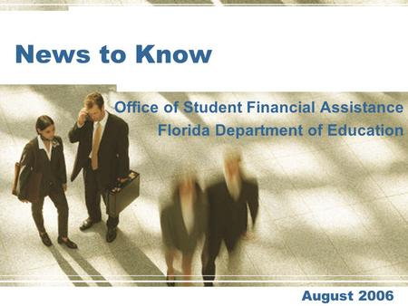 News to Know Office of Student Financial Assistance Florida Department of Education August 2006.