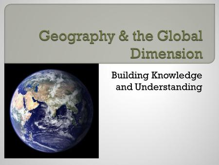 Building Knowledge and Understanding.  I would like to invite you to start by reflecting on what the word GEOGRAPHY conjures up in your head.  Make.