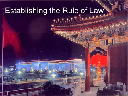 "Establishing the Rule of Law. Communist party-state guardianship –party represents the ""historical best interests"" of the people –CCP's ""people's democratic."