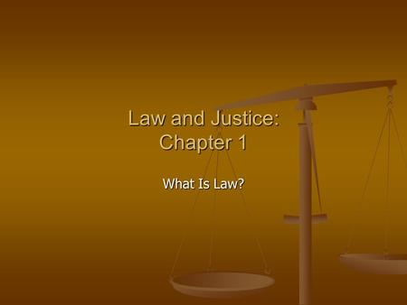 Law and Justice: Chapter 1 What Is Law?. What is Law? Law and Values Law and Values Jurisprudence Jurisprudence Study of law and legal philosophy is devoted.