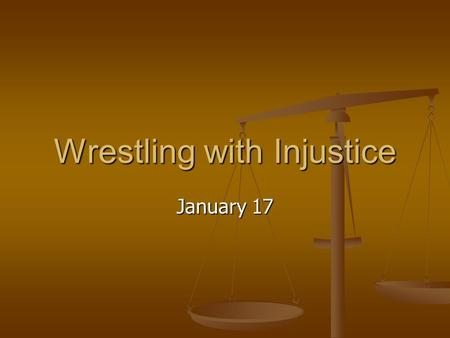 January 17 Wrestling with Injustice. Think About It … What are some areas where injustices occur in our world today? Today we look at Solomon's views.