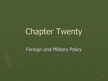 1 Chapter Twenty Foreign and Military Policy. 2 Kinds of Foreign Policy ► Majoritarian politics: foreign policy is perceived to confer widespread benefits,