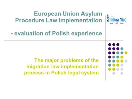 European Union Asylum Procedure Law Implementation - evaluation of Polish experience The major problems of the migration law implementation process in.