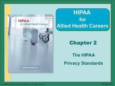 © 2009 The McGraw-Hill Companies, Inc. All rights reserved. 1 McGraw-Hill Chapter 2 The HIPAA Privacy Standards HIPAA for Allied Health Careers.