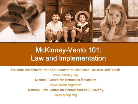 McKinney-Vento 101: Law and Implementation National Association for the Education of Homeless Children and Youth www.naehcy.org National Center for Homeless.