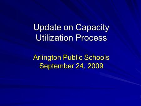 Update on Capacity Utilization Process Arlington Public Schools September 24, 2009.