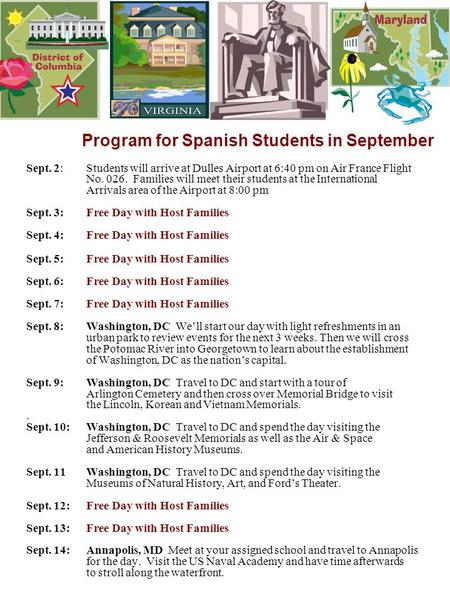 Program for Spanish Students in September Sept. 2:Students will arrive at Dulles Airport at 6:40 pm on Air France Flight No. 026. Families will meet their.